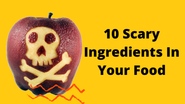 10 Scary Ingredients In Your Food
