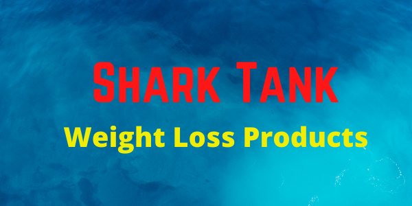 Shark Tank Weight Loss Products